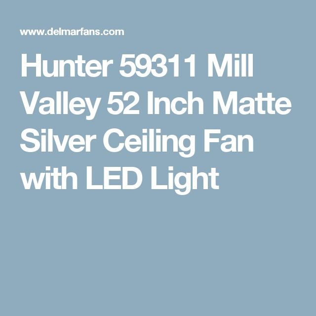 Hunter 59311 Mill Valley 52 Inch Matte Silver Ceiling Fan with LED Light