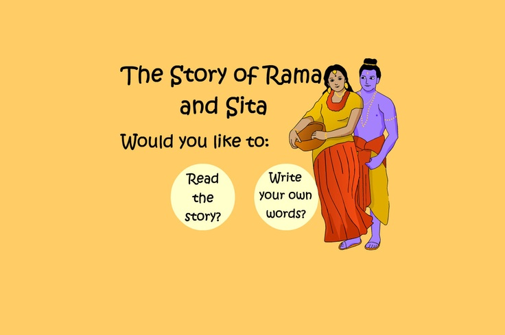 Read and re-write the story of Rama and Sita.    Pupils can use this activity in two modes:  - read/listen to the story  - re-write the story, typing in their own words underneath, scene by scene.