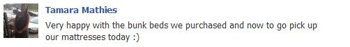"""""""Very happy with the bunk beds we purchased and now to go pick up our mattresses today :)"""""""
