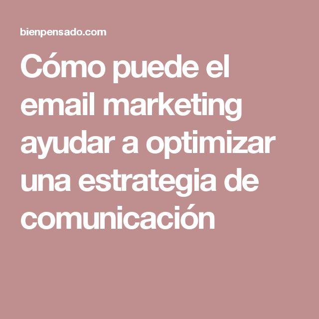 Cómo puede el email marketing ayudar a optimizar una estrategia de comunicación
