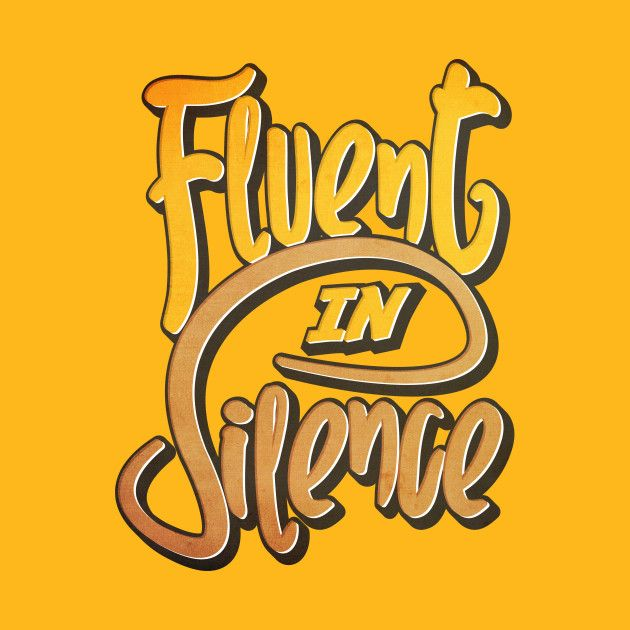 Check out this awesome 'Fluent+In+Silence' design on @TeePublic!