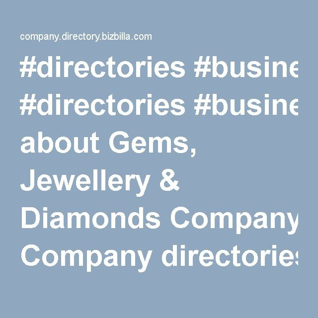 #directories #business_directoriesInformation about Gems, Jewellery & Diamonds Company directories in United Kingdom