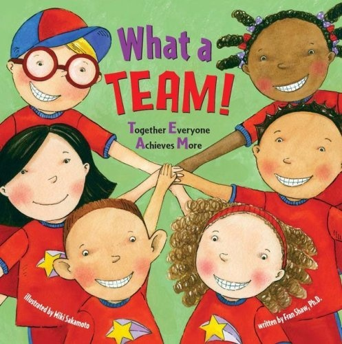 What a Team!: Together Everyone Achieves More by Fran Shaw,