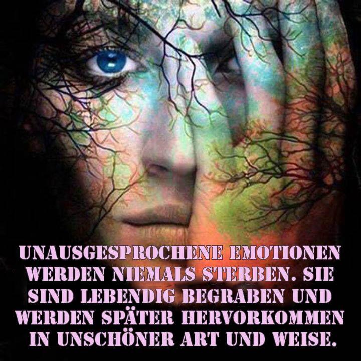 ~1~ unausgesprochene Emotionen werden niemals sterben. Sie sind lebendig begraben und werden später hervorkommen in unschöner Art und Weise.