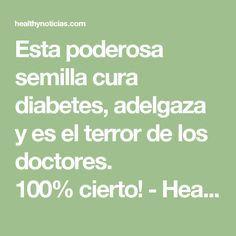 Esta poderosa semilla cura diabetes, adelgaza y es el terror de los doctores. 100% cierto! - HealthynoticiasHealthynoticias