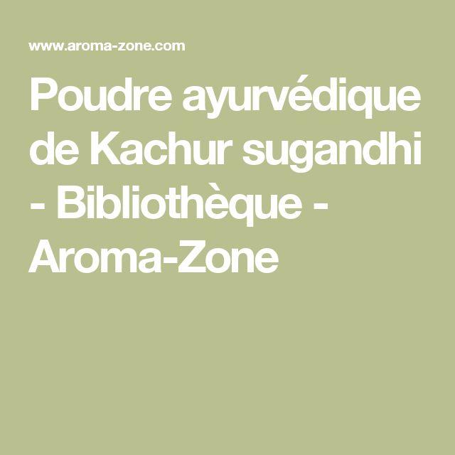 Poudre ayurvédique de Kachur sugandhi - Bibliothèque - Aroma-Zone