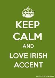 Keep calm and love Irish accent