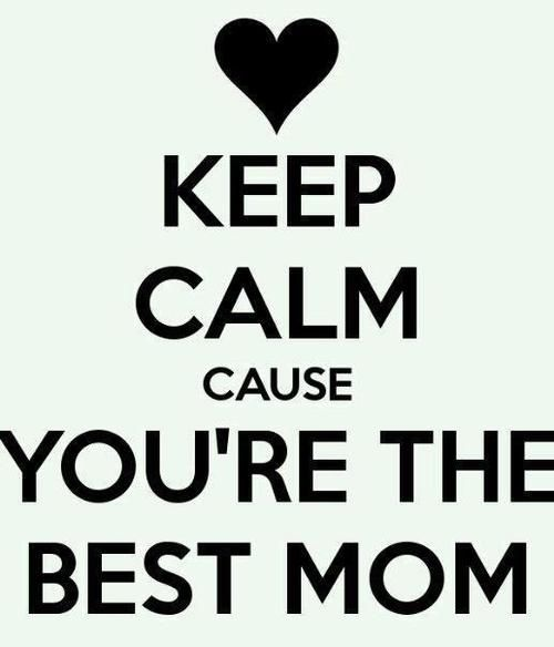 Keep Calm Cause You Are The Best Mom Pictures, Photos, and Images ...