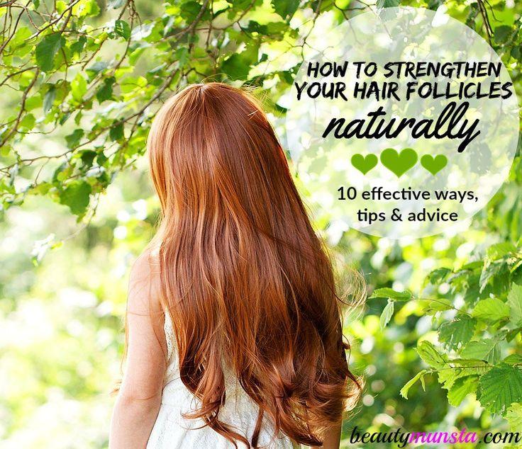 10 effective ways you can strengthen your hair follicles naturally!