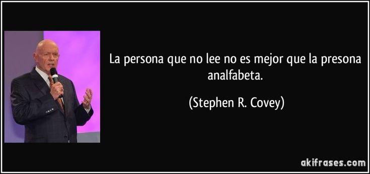 La persona que no lee no es mejor que la presona analfabeta. (Stephen R. Covey)