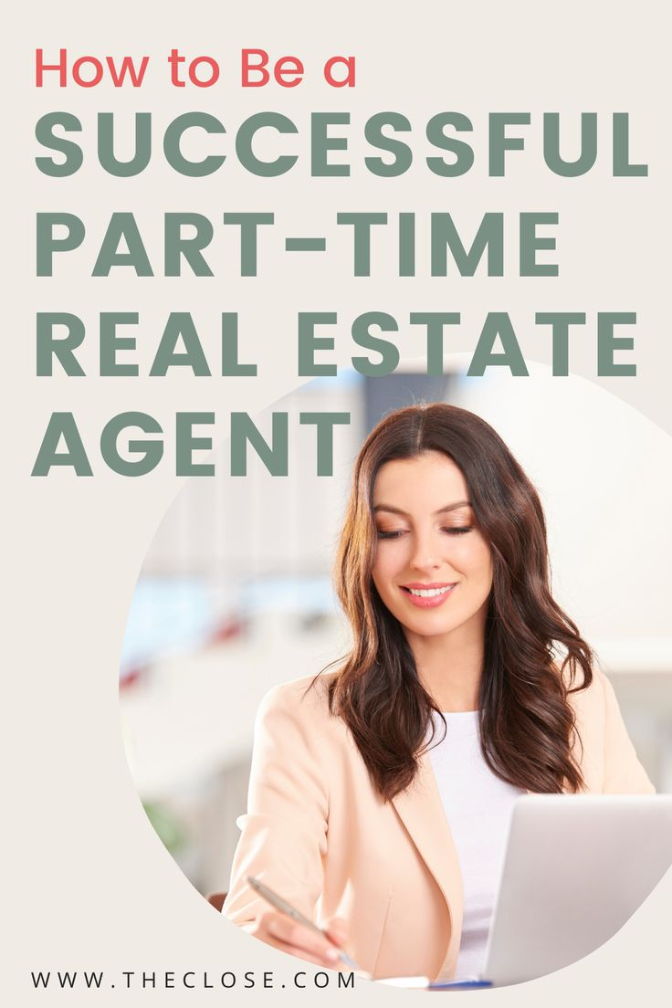How to Become a Successful Part-Time Real Estate Agent ...