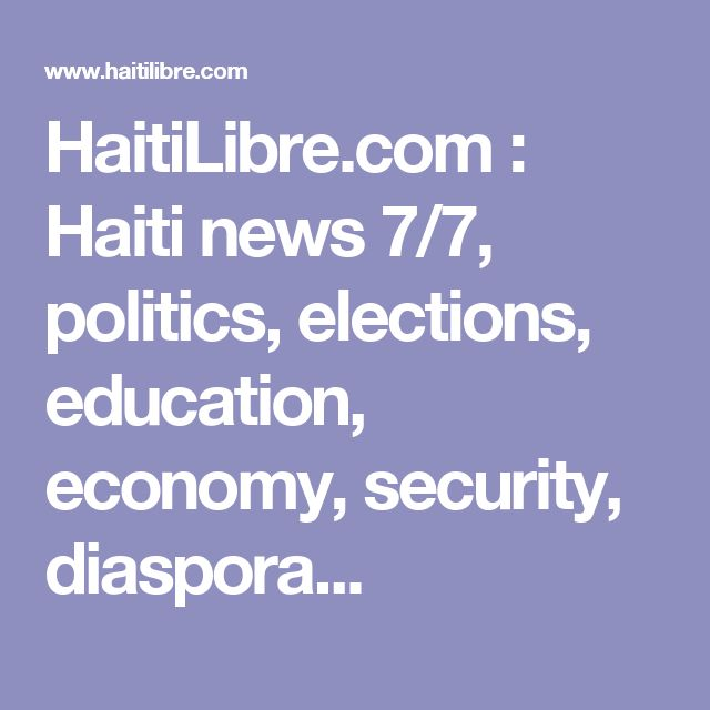 HaitiLibre.com : Haiti news 7/7, politics, elections, education, economy, security, diaspora...  http://www.meganmedicalpt.com/index.html