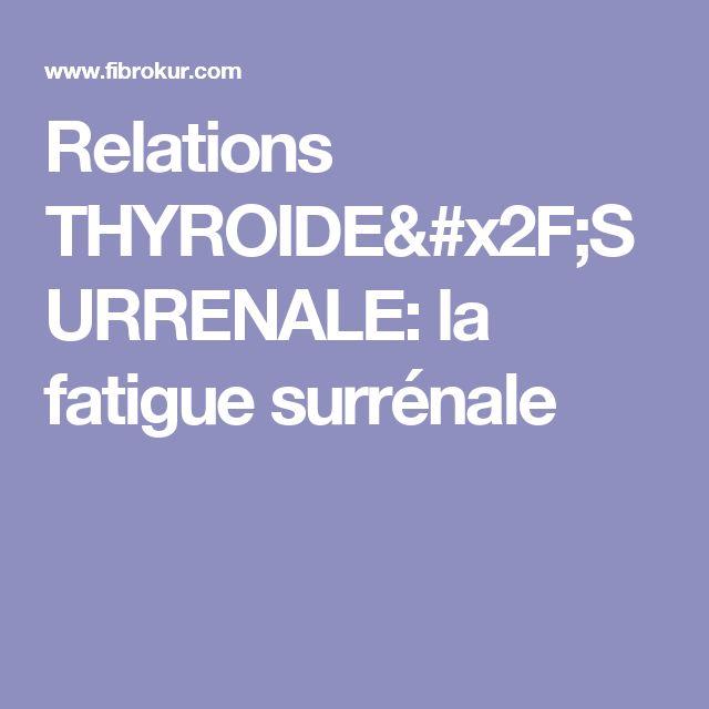 Relations THYROIDE/SURRENALE: la fatigue surrénale