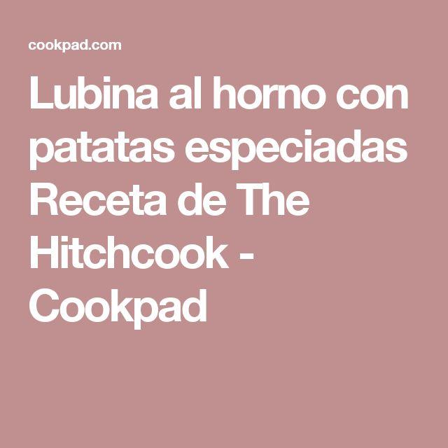Lubina al horno con patatas especiadas Receta de The Hitchcook - Cookpad