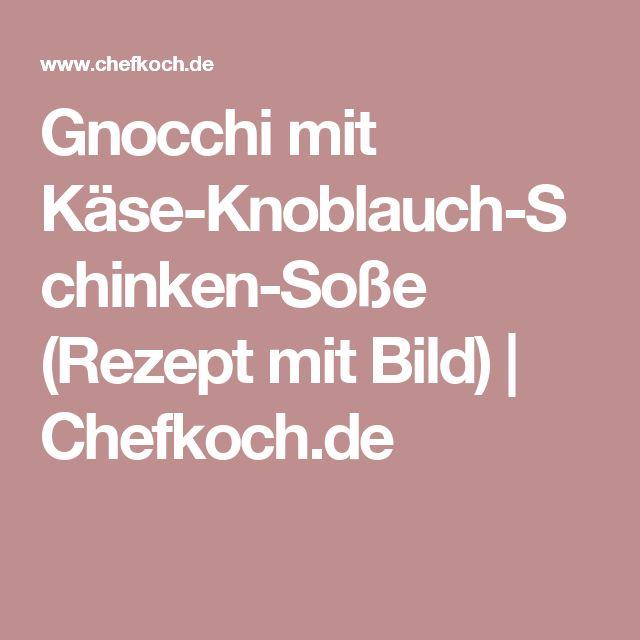 Gnocchi mit Käse-Knoblauch-Schinken-Soße (Rezept mit Bild) | Chefkoch.de