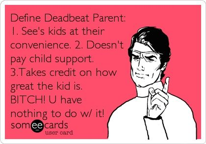 Funny Dead Beat Father Quotes | Define Deadbeat Parent: 1. See's kids at their convenience. 2. Doesn't ...