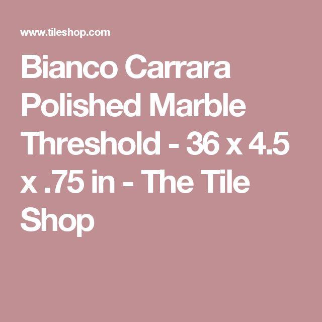 Bianco Carrara Polished Marble Threshold - 36 x 4.5 x .75 in - The Tile Shop
