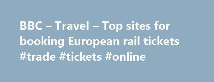 BBC – Travel – Top sites for booking European rail tickets #trade #tickets #online http://tickets.remmont.com/bbc-travel-top-sites-for-booking-european-rail-tickets-trade-tickets-online/  Top sites for booking European rail tickets By Sean O'Neill 20 February 2013 European countries are constantly improving their intercity rail networks and high-speed trains have slashed travel times around (...Read More)