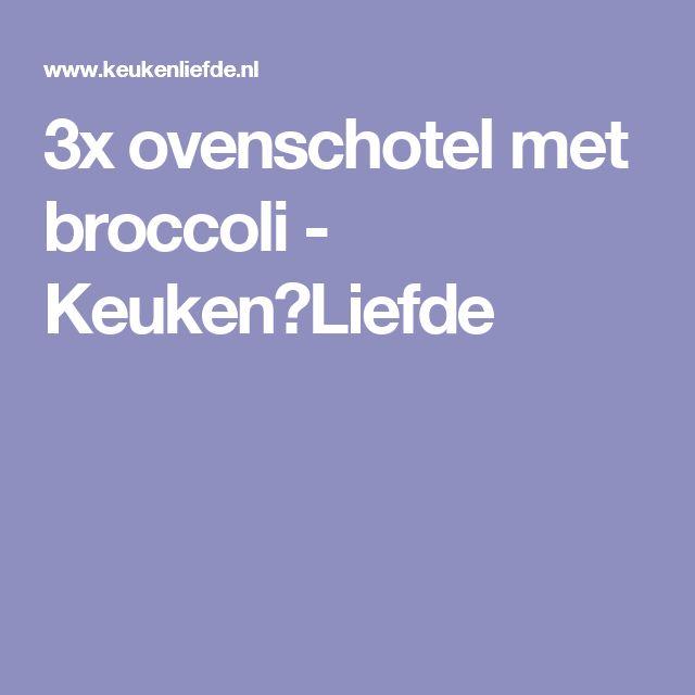3x ovenschotel met broccoli - Keuken♥Liefde