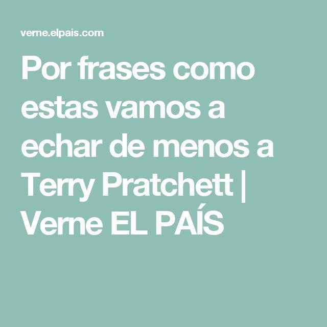 Por frases como estas vamos a echar de menos a Terry Pratchett | Verne EL PAÍS