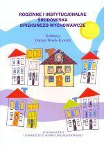 Rodzinne i instytucjonalne środowiska opiekuńczo-wychowawcze / red. Danuta Wosik-Kawala