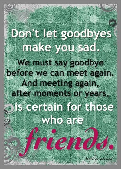 I Hate Saying Goodbye To Friends I Know I Wont See Forever, But I Always  Know Those Friends Are True Friends Bc Nothing Changes And Feels Like We  Picked Up ...