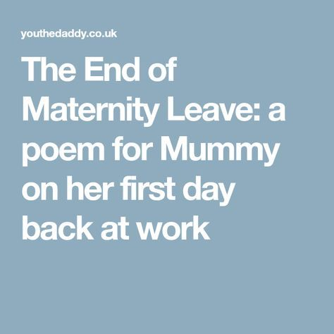 The End Of Maternity Leave A Poem For Mummy On Her First Day Back