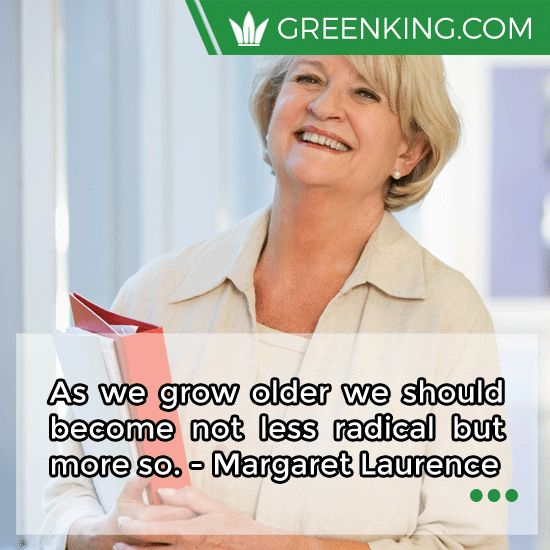 As we #grow older we should become not less radical but more so. - Margaret Laurence https://www.greenking.com #Eco #GoGreen #Green
