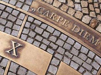 """""""Seize the day"""" is one of the best ways to inspire someone to get their mind out of the future or out of the past."""