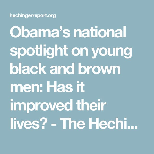Obama's national spotlight on young black and brown men: Has it improved their lives? - The Hechinger Report