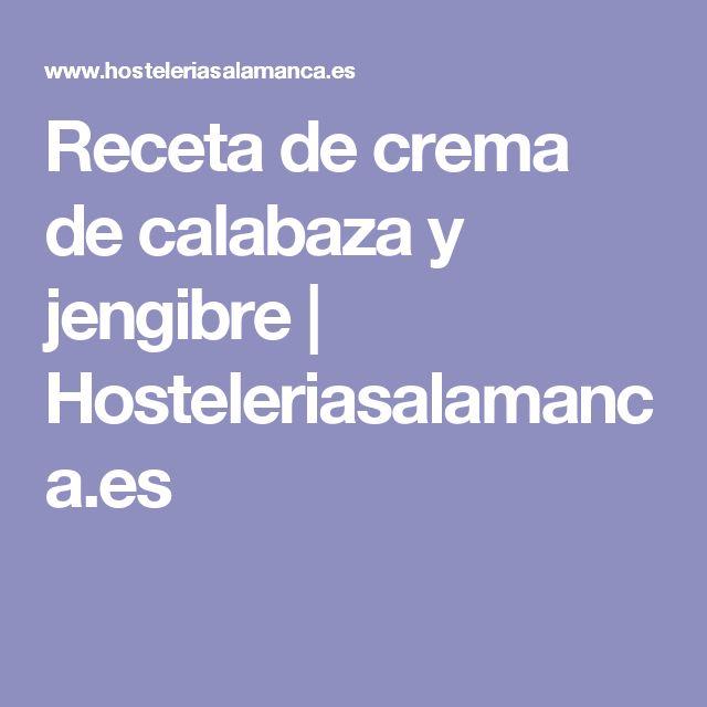 Receta de crema de calabaza y jengibre | Hosteleriasalamanca.es