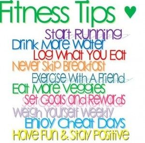 "Words.  ""Fitness Tips <3:  Start Running.  Drink More Water.  Log What you Eat.  Never Skip Breakfast.  Exercise with a Friend.  Eat More Veggies.  Set Goals and Rewards.  Weigh Yourself Weekly.  Enjoy Cheat Days.  Have Fun & Stay Positive. (lose weight safely)"