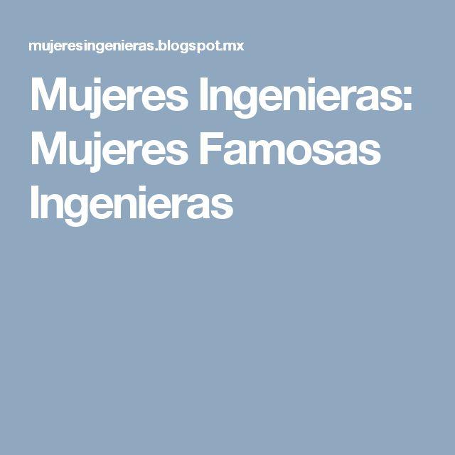 Mujeres Ingenieras: Mujeres Famosas Ingenieras
