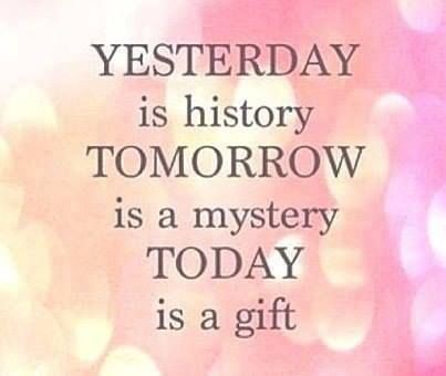 today is a gift life quotes quotes positive quotes quote life quote positive quote gratitude inspiring grateful