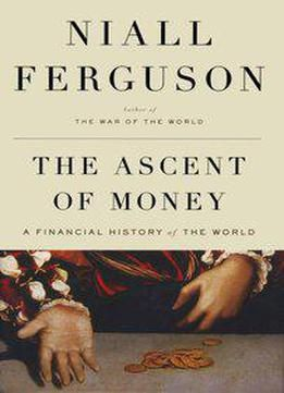 Niall Ferguson - The Ascent Of Money: A Financial History Of The World PDF