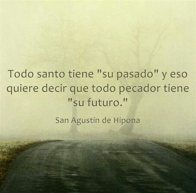Es una frase, que en medio de cuando nos sintamos derrotados la leamos.  San Agustin de Hipona.