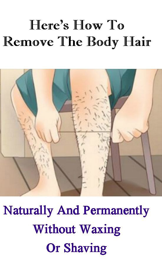 Here's How To Remove The Body Hair Naturally And Permanently Without Waxing Or Shaving