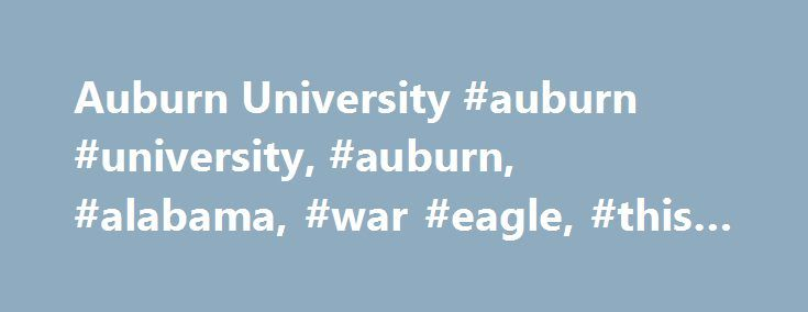Auburn University #auburn #university, #auburn, #alabama, #war #eagle, #this #is #auburn http://botswana.remmont.com/auburn-university-auburn-university-auburn-alabama-war-eagle-this-is-auburn/  # The History The History Auburn University today is a comprehensive land, sea and space grant institution among the few that hold that distinction occupying more than 1,840 acres and helping fulfill the dreams of nearly 25,000 students. The university began, though, as the small, more humble East…