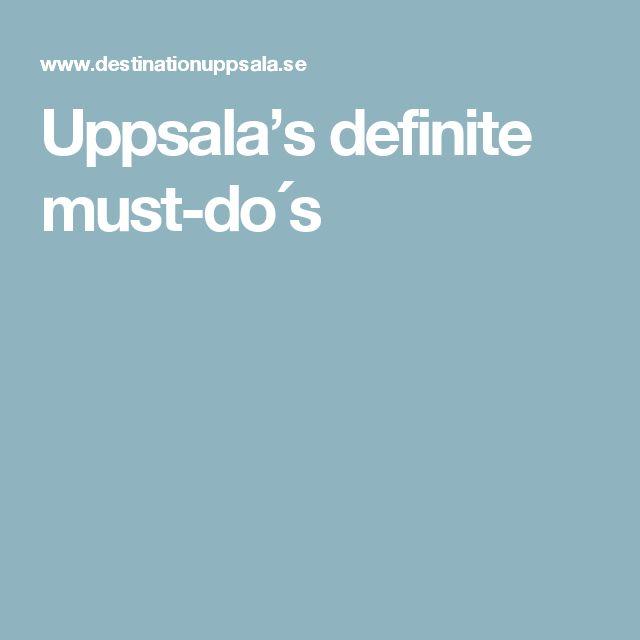 Uppsala's definite must-do´s