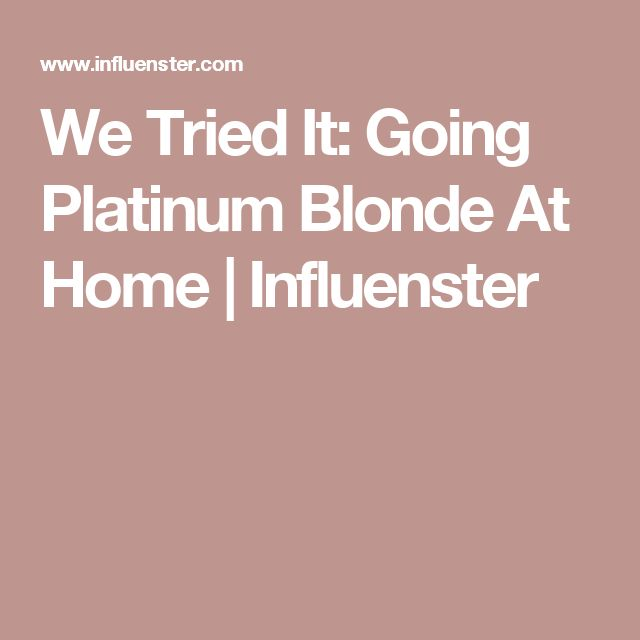 We Tried It: Going Platinum Blonde At Home | Influenster