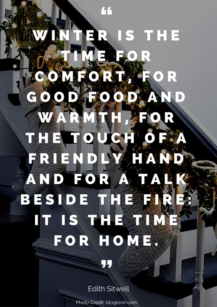 Winter is the time for comfort, for good food and warmth, for the touch of a friendly hand and for a talk beside the fire: it is the time for home. – Edith Sitwell Read more beautiful quotes about the home here: https://nyde.co.uk/blog/quotes-about-home/