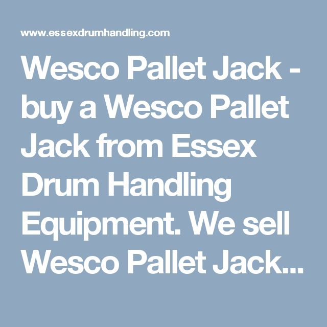 Wesco Pallet Jack - buy a Wesco Pallet Jack from Essex Drum Handling Equipment. We sell Wesco Pallet Jacks so you can manage full pallets in your facility. Get a Wesco pallet lifter and make your job easier.