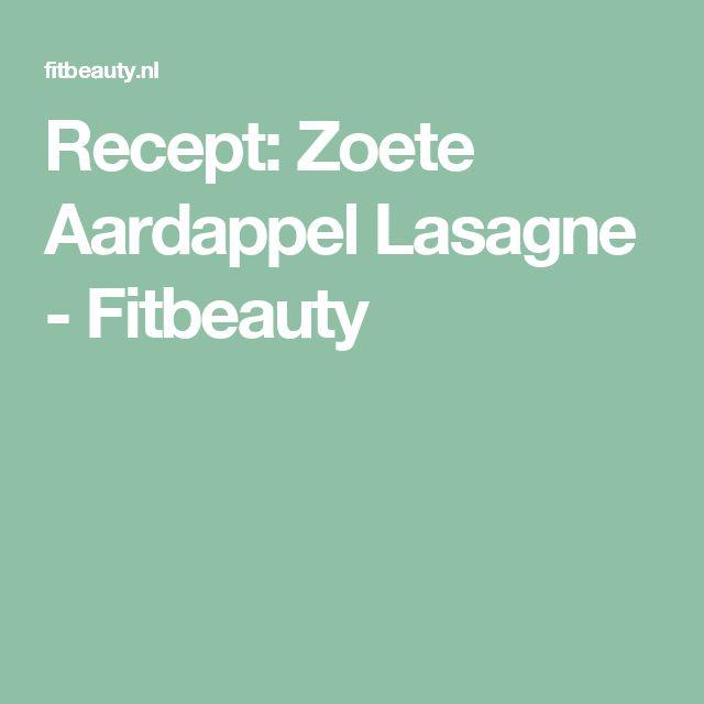 Recept: Zoete Aardappel Lasagne - Fitbeauty