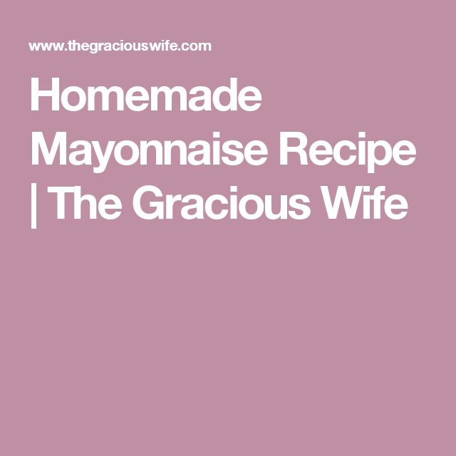 Homemade Mayonnaise Recipe | The Gracious Wife