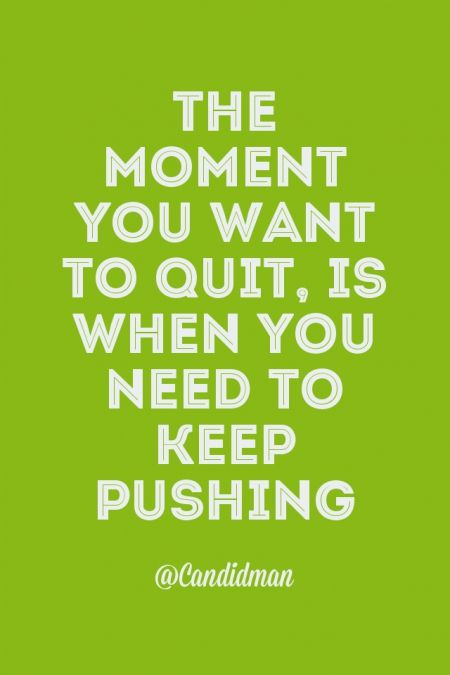 """""""The moment you want to quit, is when you need to keep pushing"""". #Quotes @candidman"""