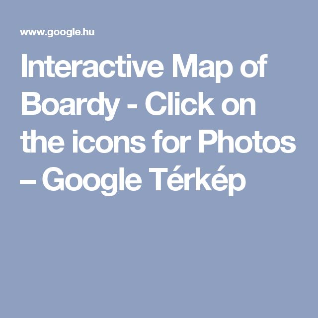 Interactive Map of Boardy - Click on the icons for Photos – Google Térkép