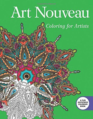 Art Nouveau Coloring For Artists Creative Stress Relieving Adult Book Series By