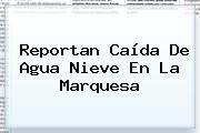 http://tecnoautos.com/wp-content/uploads/imagenes/tendencias/thumbs/reportan-caida-de-agua-nieve-en-la-marquesa.jpg La Marquesa. Reportan caída de agua nieve en La Marquesa, Enlaces, Imágenes, Videos y Tweets - http://tecnoautos.com/actualidad/la-marquesa-reportan-caida-de-agua-nieve-en-la-marquesa/