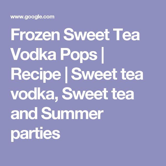 Frozen Sweet Tea Vodka Pops | Recipe | Sweet tea vodka, Sweet tea and Summer parties