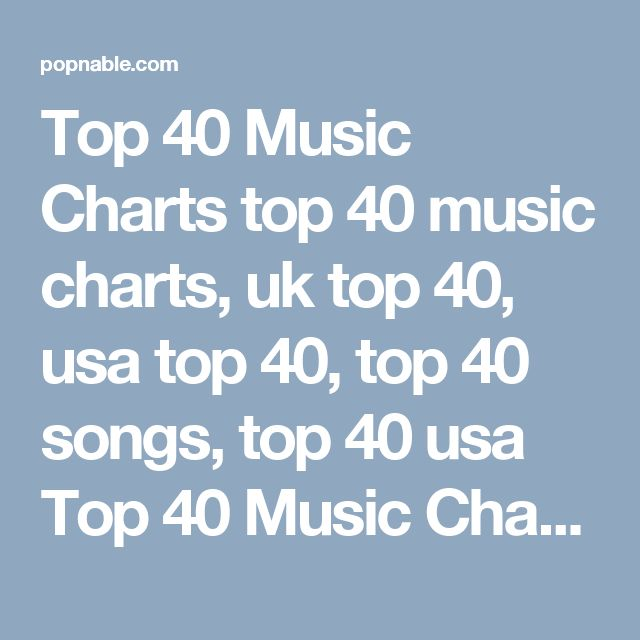 Top 40 Music Charts  top 40 music charts, uk top 40, usa top 40, top 40 songs, top 40 usa  Top 40 Music Charts from all around the world based on most watched music videos weekly.  Could be used description provided of meta description on the site.